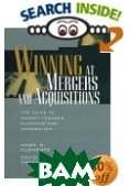 Winning at Mergers and Acquisitions : The Guide to Market Focused Planning and Integration 