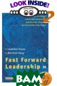Fast Forward Leadership: How to Exchange Outmoded Practices Quickly for Forward-Looking Leadership Today 