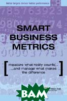 Smart Business Metrics. Measure What Really Counts and Manage What Makes the Difference / Продуктивные бизнес-показатели 