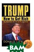 Trump: How to Get Rich  DONALD J. TRUMP, MEREDITH MCIVER  ������
