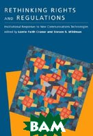 Rethinking Rights and Regulations: Institutional Responses to New Communications Technologies   Lorrie Faith Cranor, Steven S. Wildman  купить