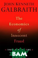 The Economics of Innocent Fraud : Truth For Our Time 