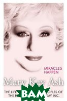 Miracles Happen : The Life and Timeless Principles of the Founder of Mary Kay Inc. 