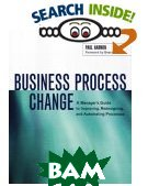 Business Process Change: A Manager's Guide to Improving, Redesigning, and Automating Processes 