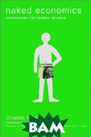 Naked Economics: Undressing the Dismal Science  Charles Wheelan  купить