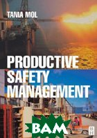 Productive Safety Management: A Strategic, Multidisciplinary Management System for Hazardous Industries That Ties Safety and Production Together 