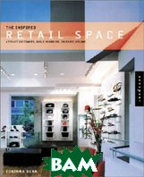 The Inspired Retail Space: Attract Customers, Build Branding, Increase Volume 