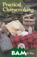 Practical Cheesemaking  Kathy Biss  купить