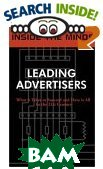Inside the Minds: Leading Advertisers - CEOs from Interpublic, Young & Rubicam, Saatchi & Saatchi, Ogilvy & Mather and More on the Future of Advertising, Marketing and Building Successful Brands 