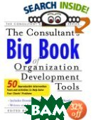 The Consultant's Big Book of Orgainization Development Tools : 50 Reproducible Intervention Tools to Help Solve Your Clients' Problems 