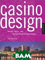 Casino Design: Resorts, Hotels, and Themed Entertainment Spaces (Interior Design and Architecture) 