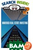 Maverick Real Estate Investing : The Art of Buying and Selling Properties Like Trump, Zell, Simon, and the World's Greatest Land Owners 