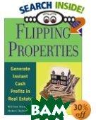 Flipping Properties: Generate Instant Cash Profits in Real Estate  William Bronchick, Robert Dahlstrom купить