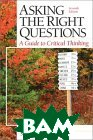 Asking the Right Questions: A Guide to Critical Thinking, Seventh Edition 