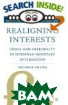 Realigning Interests : Crisis and Credibility in European Monetary Integration (Europe in Transition: The NYU European Studies Series) 