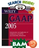 Wiley GAAP 2005 : Interpretation and Application of Generally Accepted Accounting Principles (Wiley Gaap) 