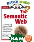 The Semantic Web : A Guide to the Future of XML, Web Services, and Knowledge Management  Michael C. Daconta, Leo J. Obrst, Kevin T. Smith  купить