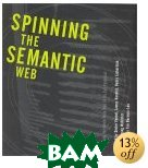 Spinning the Semantic Web: Bringing the World Wide Web to Its Full Potential 