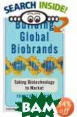 Building Global Biobrands : Taking Biotechnology to Market  Francoise Simon, Philip Kotler  купить