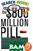 The $800 Million Pill : The Truth behind the Cost of New Drugs 