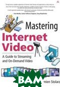 Mastering Internet Video : A Guide to Streaming and On-Demand Video 