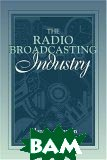 Radio Broadcasting Industry, The: (Part of the Allyn & Bacon Series in Mass Communication) 