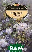 Selected Plays / Избранные пьесы  Шоу Б. купить