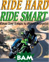 Ride Hard, Ride Smart: Ultimate Street Strategies for Advanced Motorcyclists (Paperback) 