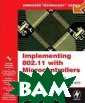 Implementing 80 2.11 with Micro controllers: Wi reless Networki ng for Embedded  Systems Design ers (Embedded T echnology) Fred  Eady  400 p. T his is an excel
