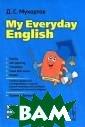 My Everyday Eng lish / Английск ий язык повседн евного общения.  Учебное пособи е Д. С. Мухорто в Настоящее пос обие предлагает  комплексный по дход к изучению
