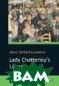 Lady Chatterley `s Lover D. H.  Lawrence Роман  з перших днів с воєї появи на к нижкових полиця х у 1928 році з ажив скандально ї слави. Сцени  кохання у роман