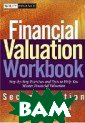 Financial Valua tion Workbook:  Step-by-Step Ex ercises to Help  You Master Fin ancial Valuatio n  James R. Hit chner, Michael  J. Mard  384 pa ges. Ghe comple