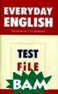 Everyday Englis h. Test File. У чебное пособие  для студентов г уманитарных вуз ов и старшеклас сников школ и г имназий с углуб ленным изучение м английского я