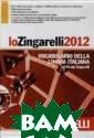 Io Zingarelli 2 012: Vocabolari o della lingua  italiana (+ DVD -ROM) Nicola Zi ngarelli Lo Zin garelli 2012 si  arricchisce di  oltre 1500 nuo ve parole о nuo