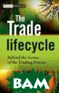 The Trade Lifec ycle: Behind th e Scenes of the  Trading Proces s Robert Baker  Every person wo rking in an inv estment bank or  hedge fund has  a large part o