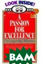 A Passion for E xcellence: The  Leadership Diff erence Tom Pete rs, Nancy K. Au stin, Thomas J.  Peters  575 pa ges A Passion F or Excellence i s the single mo