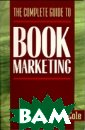 The complete gu ide to book mar keting David Co le 267 pagesWri tten for publis hers, authors,  self-publishers  and publishing  staff, The Com plete Guide to