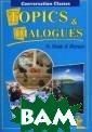 Topics&dialogue s. Тесты и диал оги: Пособие по  английскому яз ыку для студент ов и абитуриент ов Киселева Зоя  Арсеновна Книг а является посо бием по разгово