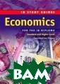 IB Study Guide:  Economics for  the IB Diploma:  Standard and H igher Level: St udy Guide Const antine Ziogas T his guide provi des crisp revis ion of all syll