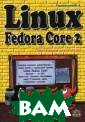 Linux Fedora Co re 2 Полонский  А.А. Это первая  и, возможно, п ока единственна я существующая  в настоящий мом ент русскоязычн ая книга о Linu x Fedora Core 2