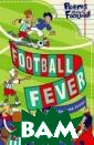 Football Fever  Foster John Her e`s a collectio n of poems abou t goals, fans,  yobs, cheers, f ouls, boots, sc arves, crowds,  strips. You`ll  also see fallin