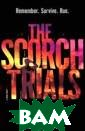 Scorch Trials J ames Dashner Th omas was sure t hat escape from  the maze meant  he and the Gla ders would get  their lives bac k. But no one k new what sort o