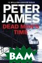 Dead Man`s Time  James Peter Th is is the serie s everyone is r eading. From th e No. 1 chart-t opper Peter Jam es, comes the n inth novel in t he multi-millio