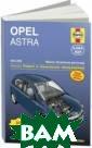 Opel Astra 2004 -2008. Ремонт и  техническое об служивание Джон  Мид Выпуск мод ели Opel Astra  Н начат в мае 2 004 года. Она з аменила выпуска вшуюся ранее мо