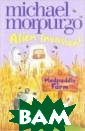 Alien Invasion!  Morpurgo Micha el A charming s eries of advent ures for younge r readers, feat uring a family  of all sorts of  animals that l ive in the farm