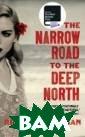 The Narrow Road  to the Deep No rth Richard Fla nagan In the de spair of a Japa nese POW camp o n the Burma Dea th Railway, sur geon Dorrigo Ev ans is haunted