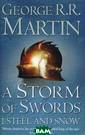 Storm of Swords : Steel and Sno w, A Martin Geo rge R. Split in to two books fo r the paperback , the third vol ume in George R .R. Martins sup erb and highly