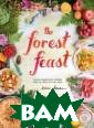 The Forest Feas t. Simple Veget arian Recipes f rom My Cabin in  the Woods Glee son Erin Talent ed artist and p rofessional foo d photographer  Erin Gleeson be
