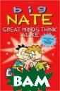 Big Nate: Great  Minds Think Al ike Peirce Linc oln Two heads a re better than  one, except whe n they`re crash ing into each o ther! But that  won`t prevent B