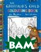 The Gruffalo`s  Child Colouring  Book Donaldson  Julia Featurin g all the chara cters from the  bestselling pic ture book, THE  GRUFFALO`S CHIL D, this fun boo